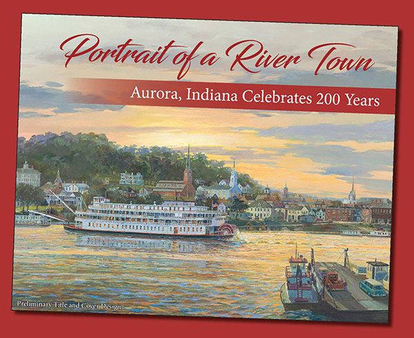 Hard cover book front, Portrait of a River Town - Aurora, Indiana celebrates 200 years.